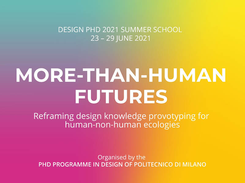 23-29 June 2021 - More-Than-Human Futures - Reframing design knowledg prototyping for human-non-human ecologies